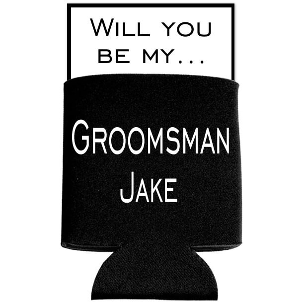 Quot Will You Be My Groomsman Quot Koozie Personalized Brides
