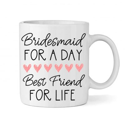 """Bridesmaid for a Day, Best Friend for Life"" Mug"