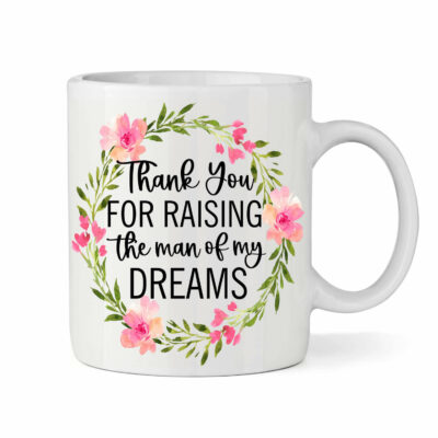 """Thank You For Raising the Man of my Dreams"" Mug"