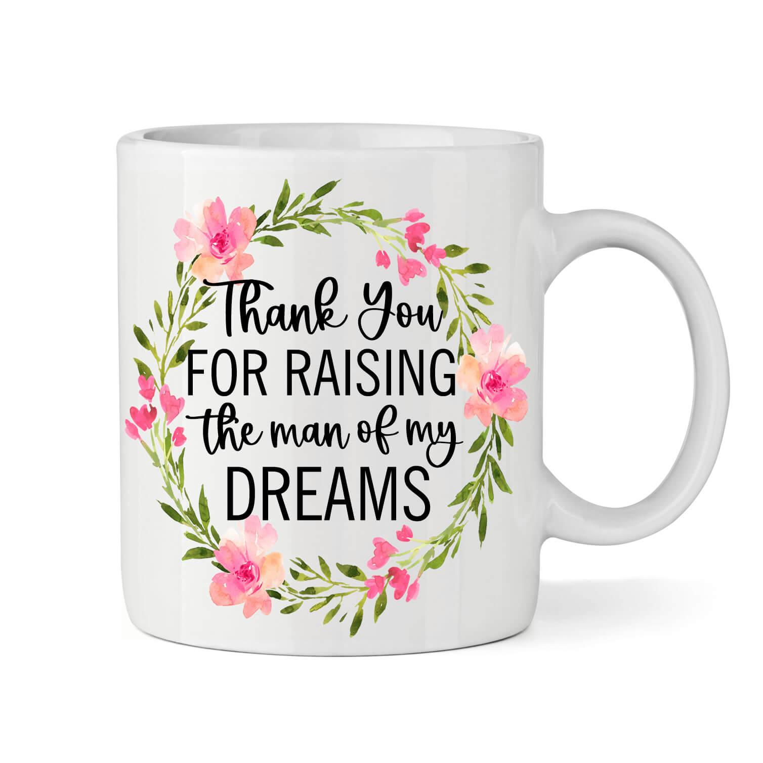 u0026quot thank you for raising the man of my dreams u0026quot  mug
